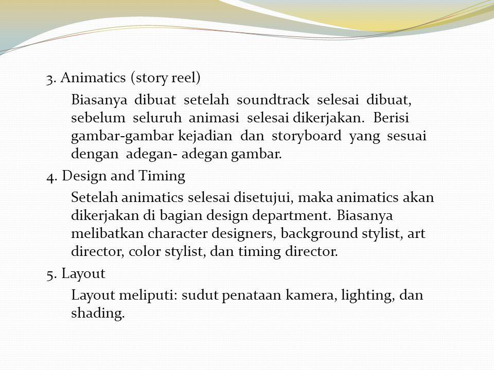 3. Animatics (story reel) Biasanya dibuat setelah soundtrack selesai dibuat, sebelum seluruh animasi selesai dikerjakan. Berisi gambar-gambar kejadian