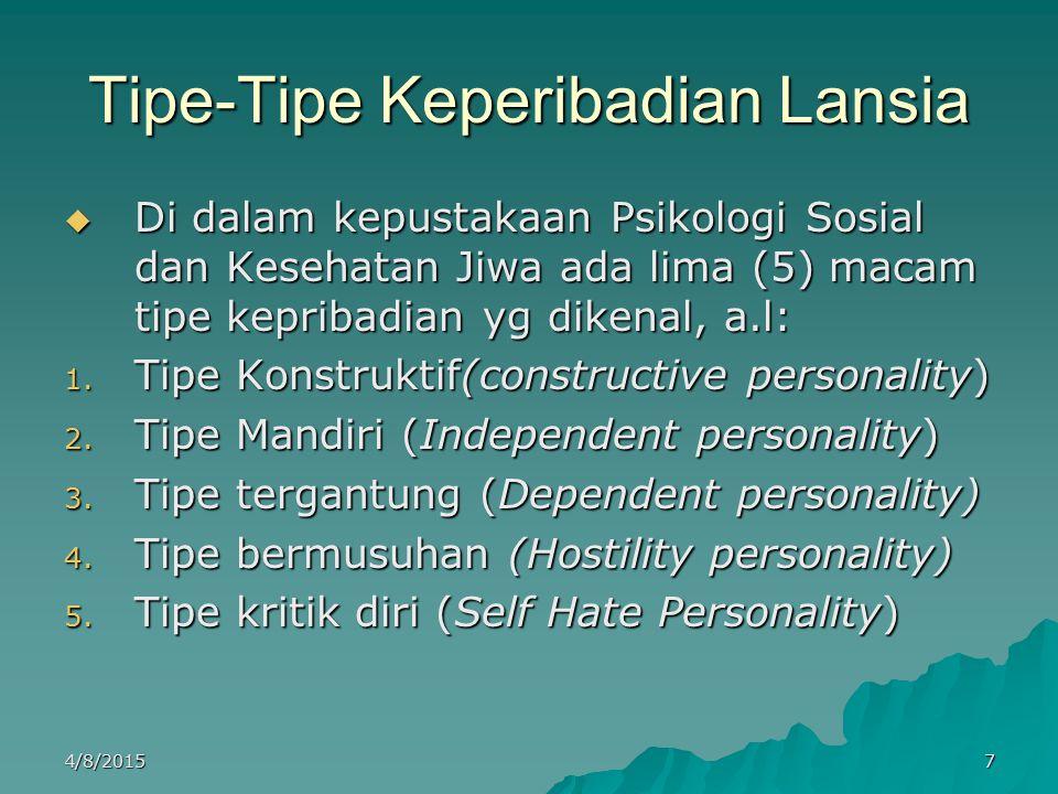 Tipe-Tipe Keperibadian Lansia  Di dalam kepustakaan Psikologi Sosial dan Kesehatan Jiwa ada lima (5) macam tipe kepribadian yg dikenal, a.l: 1. Tipe
