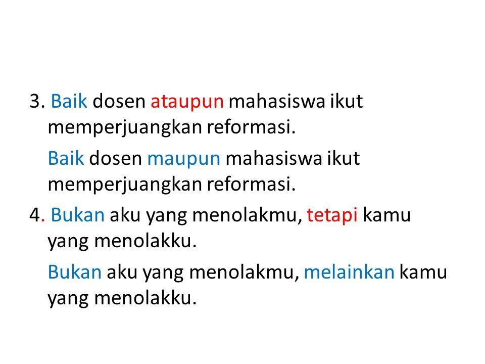 3. Baik dosen ataupun mahasiswa ikut memperjuangkan reformasi. Baik dosen maupun mahasiswa ikut memperjuangkan reformasi. 4. Bukan aku yang menolakmu,