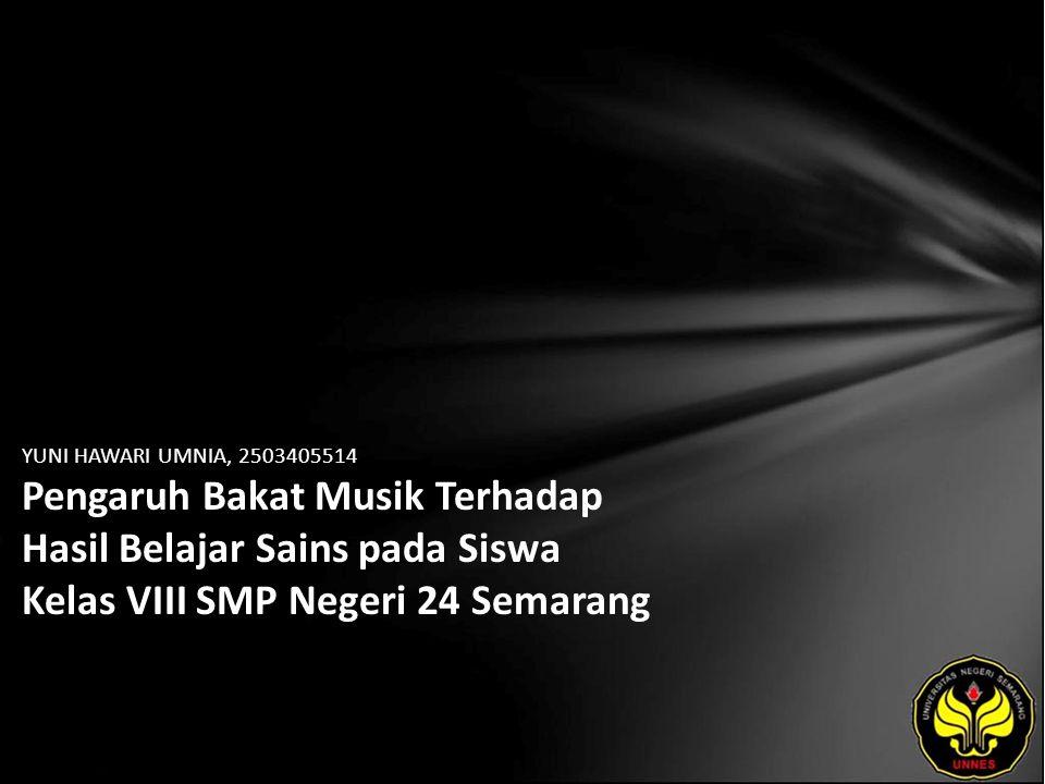 YUNI HAWARI UMNIA, 2503405514 Pengaruh Bakat Musik Terhadap Hasil Belajar Sains pada Siswa Kelas VIII SMP Negeri 24 Semarang