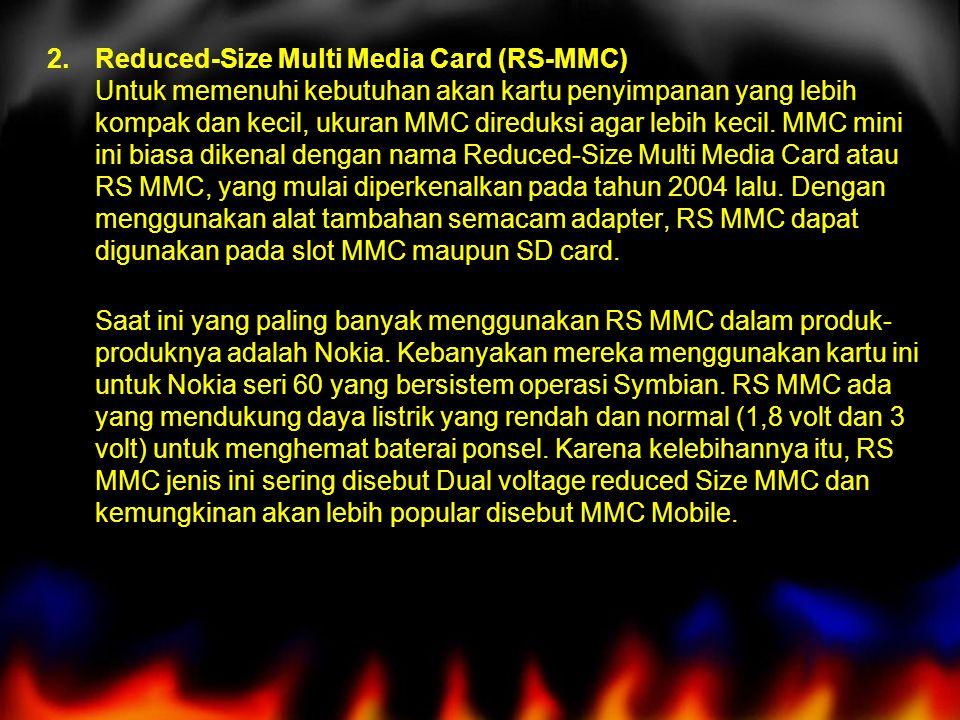 2.Reduced-Size Multi Media Card (RS-MMC) Untuk memenuhi kebutuhan akan kartu penyimpanan yang lebih kompak dan kecil, ukuran MMC direduksi agar lebih kecil.
