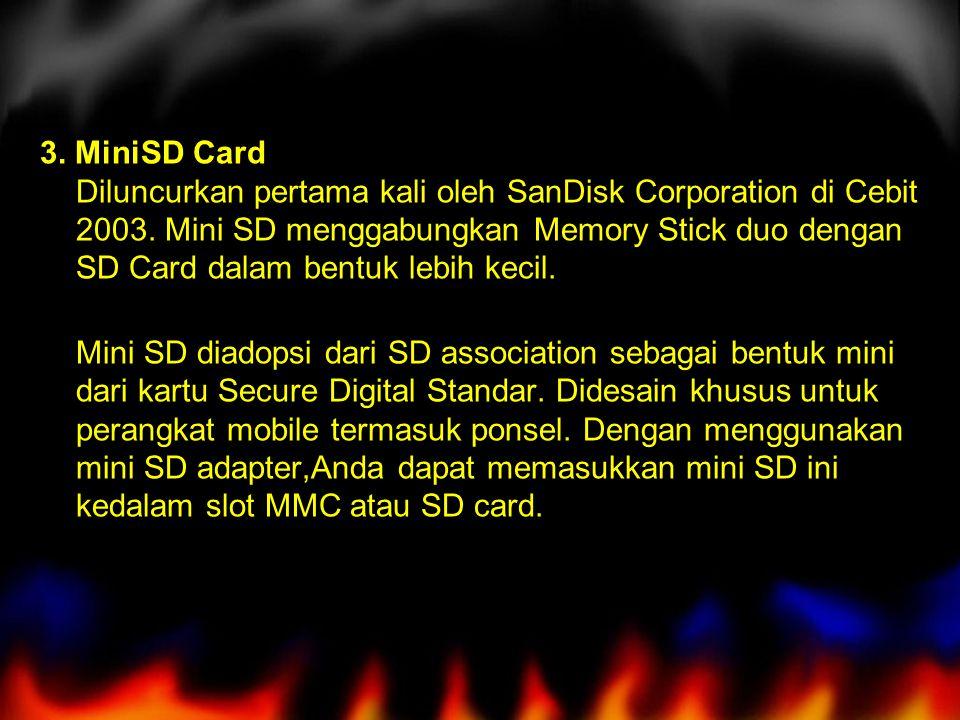 3. MiniSD Card Diluncurkan pertama kali oleh SanDisk Corporation di Cebit 2003. Mini SD menggabungkan Memory Stick duo dengan SD Card dalam bentuk leb