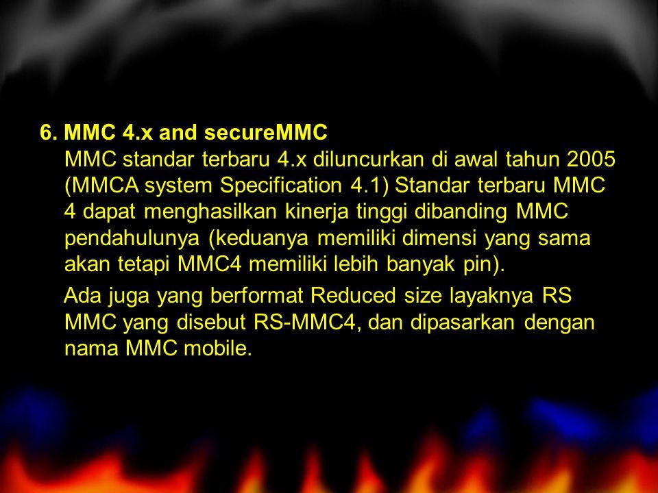 6. MMC 4.x and secureMMC MMC standar terbaru 4.x diluncurkan di awal tahun 2005 (MMCA system Specification 4.1) Standar terbaru MMC 4 dapat menghasilk