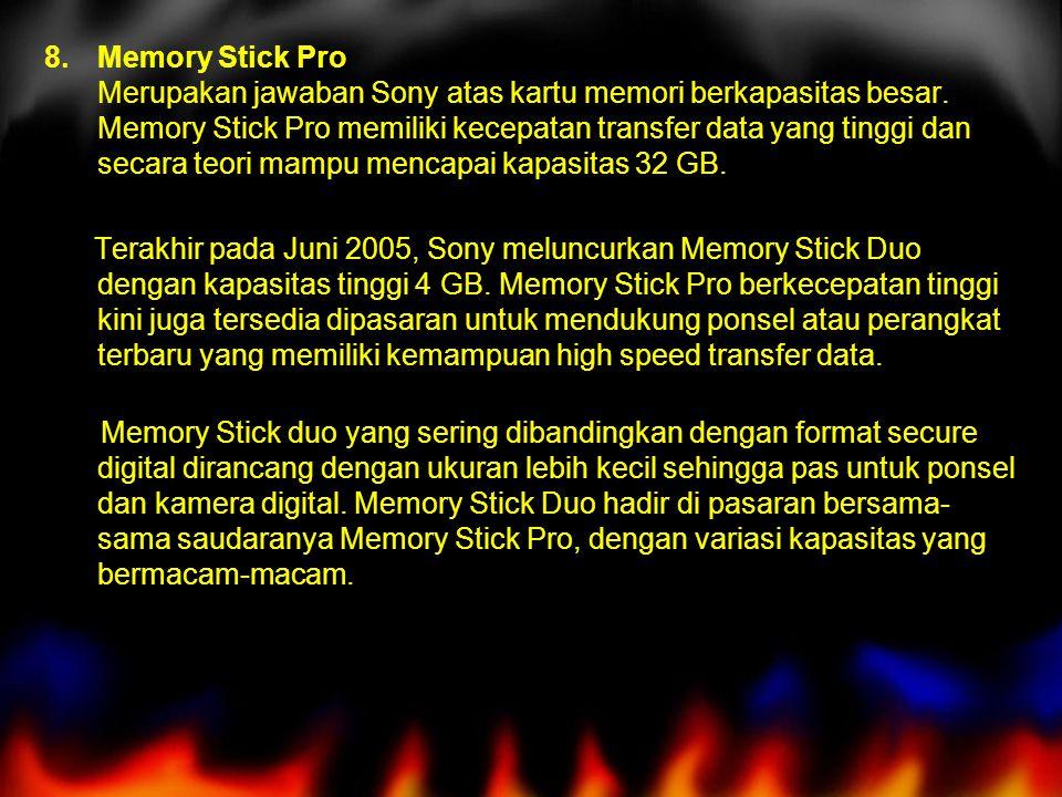 8.Memory Stick Pro Merupakan jawaban Sony atas kartu memori berkapasitas besar. Memory Stick Pro memiliki kecepatan transfer data yang tinggi dan seca