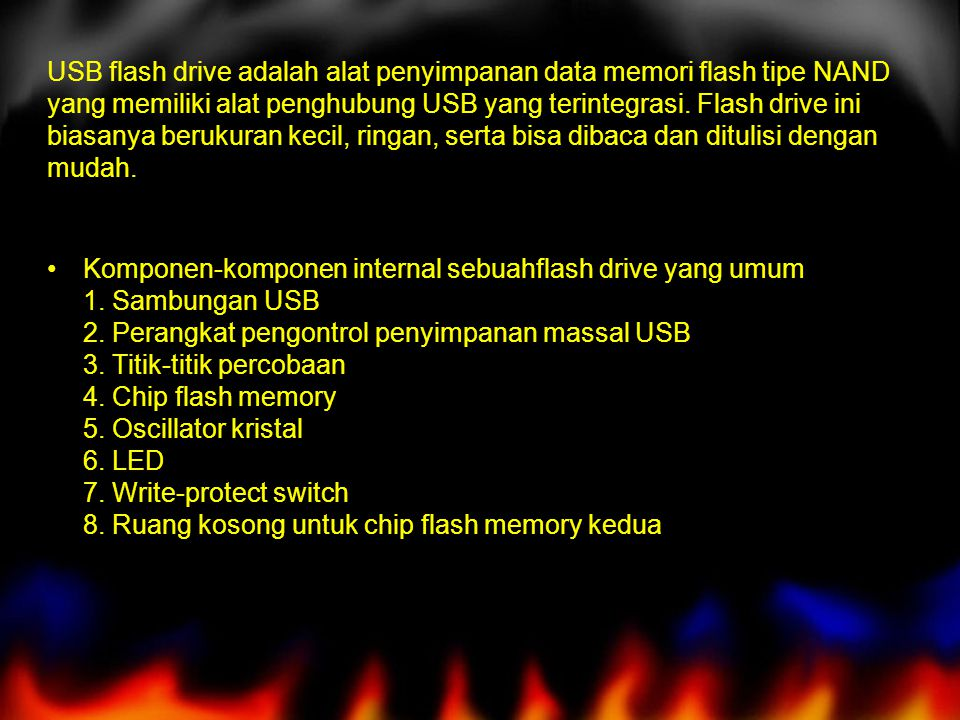 USB flash drive adalah alat penyimpanan data memori flash tipe NAND yang memiliki alat penghubung USB yang terintegrasi.