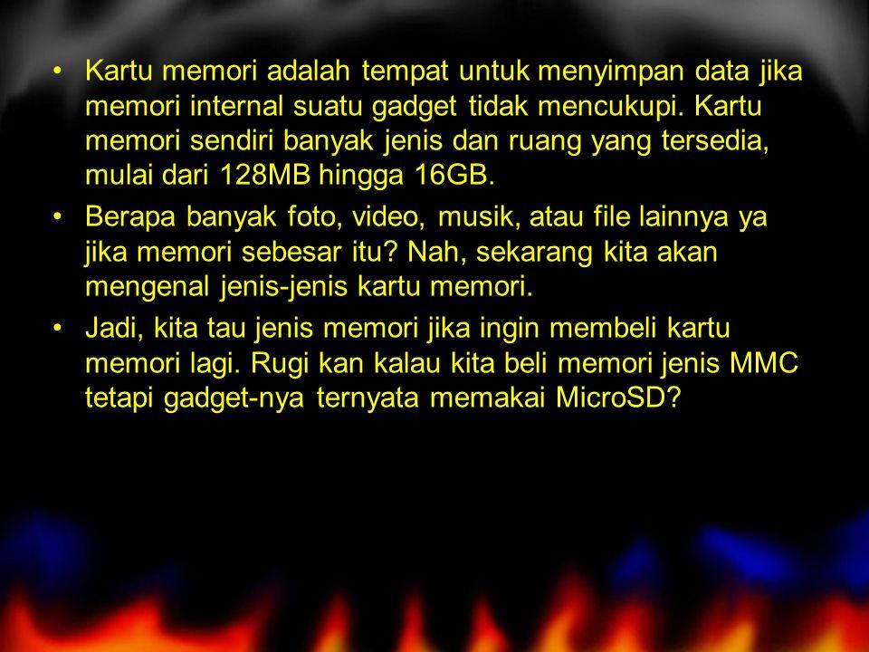 Kartu memori adalah tempat untuk menyimpan data jika memori internal suatu gadget tidak mencukupi.