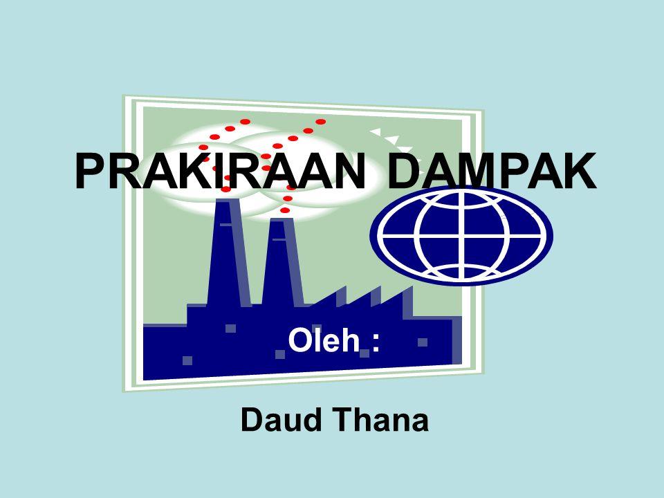PRAKIRAAN DAMPAK Oleh : Daud Thana