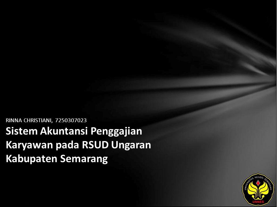 RINNA CHRISTIANI, 7250307023 Sistem Akuntansi Penggajian Karyawan pada RSUD Ungaran Kabupaten Semarang