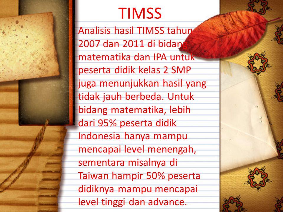 TIMSS Analisis hasil TIMSS tahun 2007 dan 2011 di bidang matematika dan IPA untuk peserta didik kelas 2 SMP juga menunjukkan hasil yang tidak jauh berbeda.