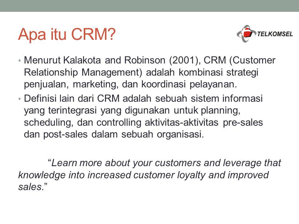 Apa itu CRM? Menurut Kalakota and Robinson (2001), CRM (Customer Relationship Management) adalah kombinasi strategi penjualan, marketing, dan koordina