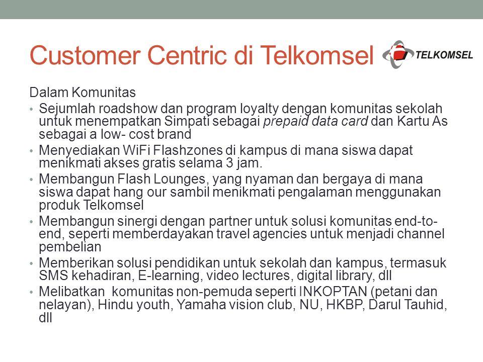 Customer Centric di Telkomsel Dalam Komunitas Sejumlah roadshow dan program loyalty dengan komunitas sekolah untuk menempatkan Simpati sebagai prepaid