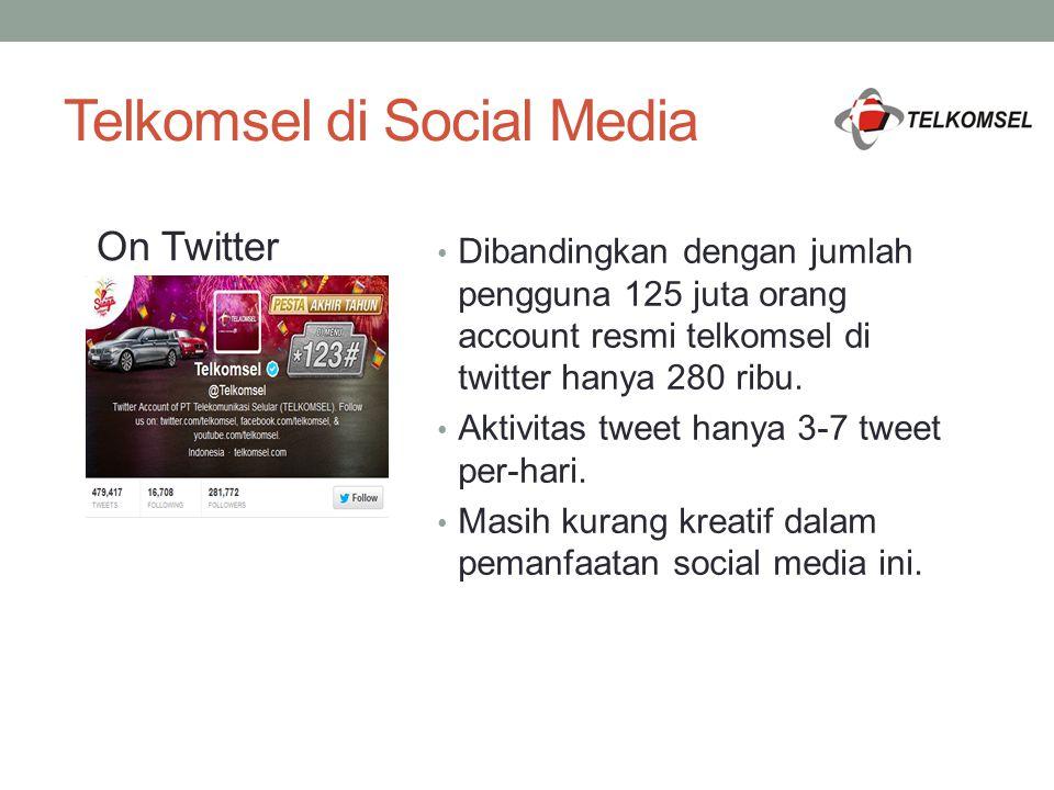Telkomsel di Social Media Dibandingkan dengan jumlah pengguna 125 juta orang account resmi telkomsel di twitter hanya 280 ribu. Aktivitas tweet hanya