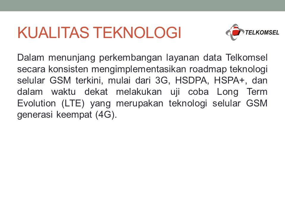 KUALITAS TEKNOLOGI Dalam menunjang perkembangan layanan data Telkomsel secara konsisten mengimplementasikan roadmap teknologi selular GSM terkini, mul