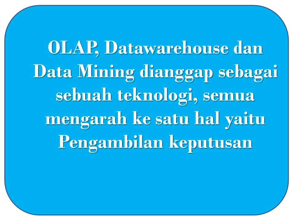 Sia-sia menyimpan data, membuat algoritma dan lain-lain; If they are not used to support decision making Sia-sia menyimpan data, membuat algoritma dan lain-lain; If they are not used to support decision making