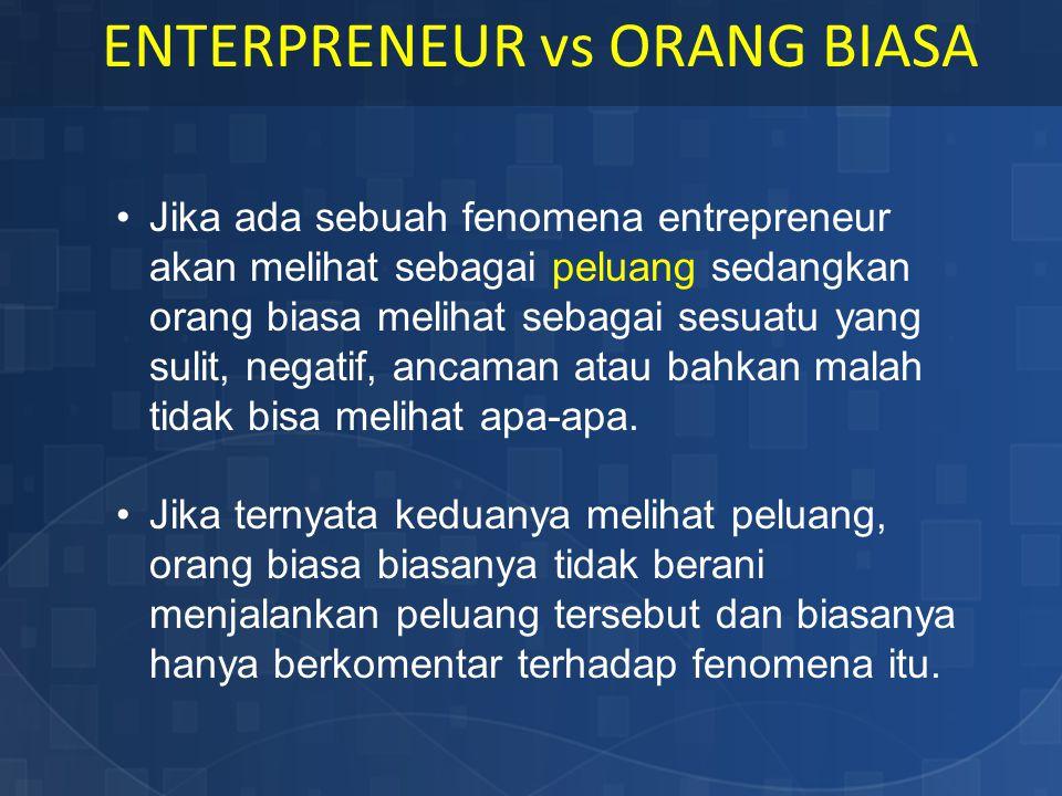 Jika ada sebuah fenomena entrepreneur akan melihat sebagai peluang sedangkan orang biasa melihat sebagai sesuatu yang sulit, negatif, ancaman atau bah
