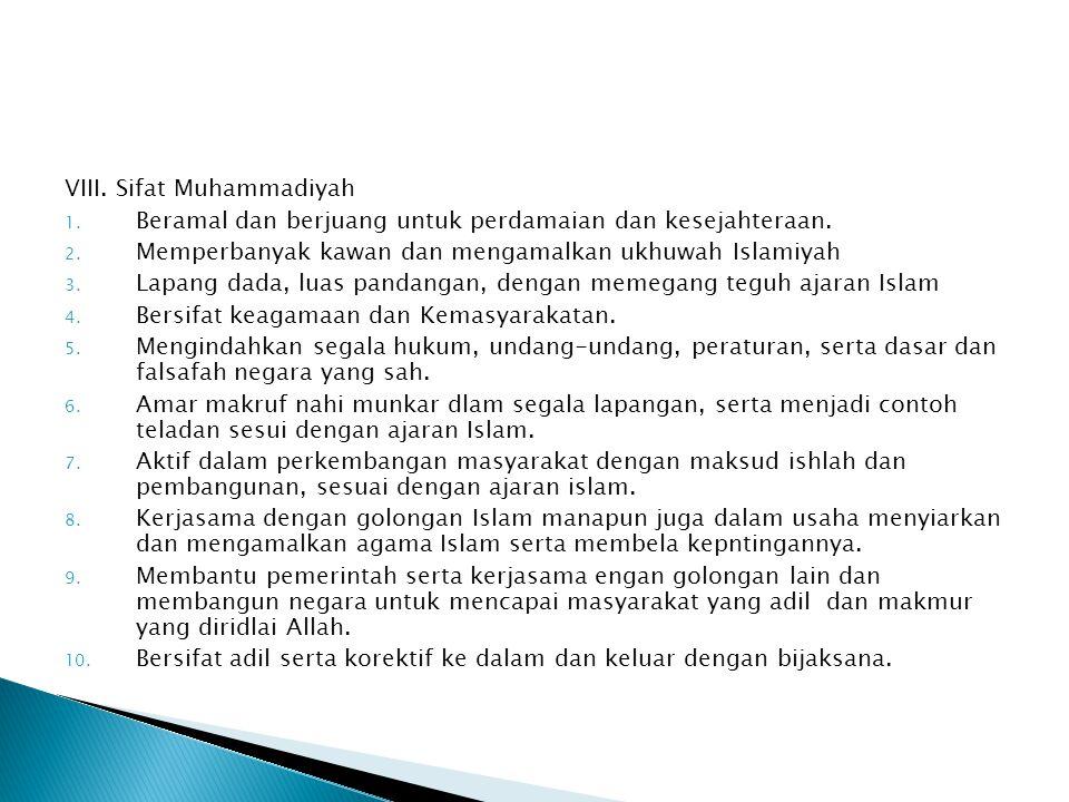 VIII. Sifat Muhammadiyah 1. Beramal dan berjuang untuk perdamaian dan kesejahteraan. 2. Memperbanyak kawan dan mengamalkan ukhuwah Islamiyah 3. Lapang