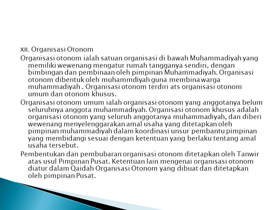 XII. Organisasi Otonom Organisasi otonom ialah satuan organisasi di bawah Muhammadiyah yang memiliki wewenang mengatur rumah tangganya sendiri, dengan