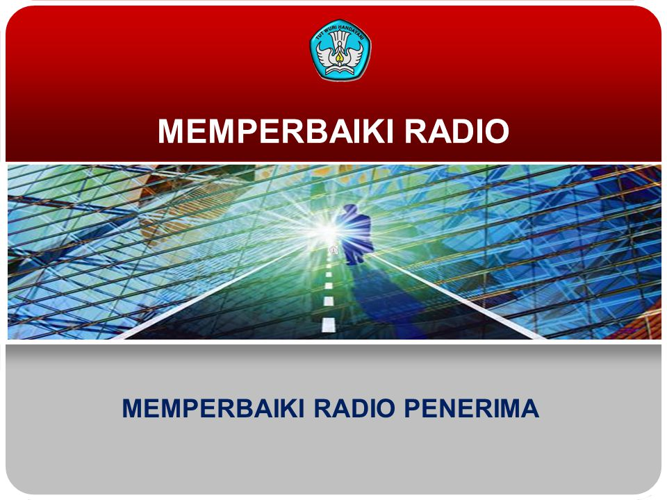 MEMPERBAIKI RADIO MEMPERBAIKI RADIO PENERIMA