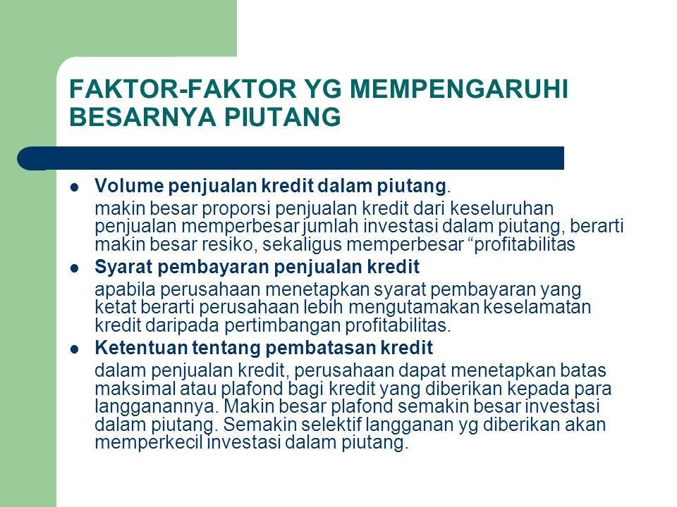 FAKTOR-FAKTOR YG MEMPENGARUHI BESARNYA PIUTANG Volume penjualan kredit dalam piutang.