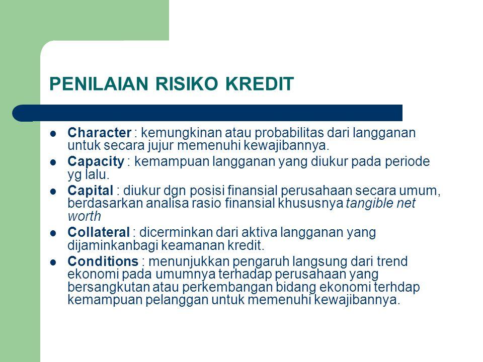 PENILAIAN RISIKO KREDIT Character : kemungkinan atau probabilitas dari langganan untuk secara jujur memenuhi kewajibannya.
