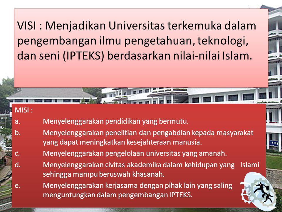 VISI : Menjadikan Universitas terkemuka dalam pengembangan ilmu pengetahuan, teknologi, dan seni (IPTEKS) berdasarkan nilai-nilai Islam. MISI : a. Men