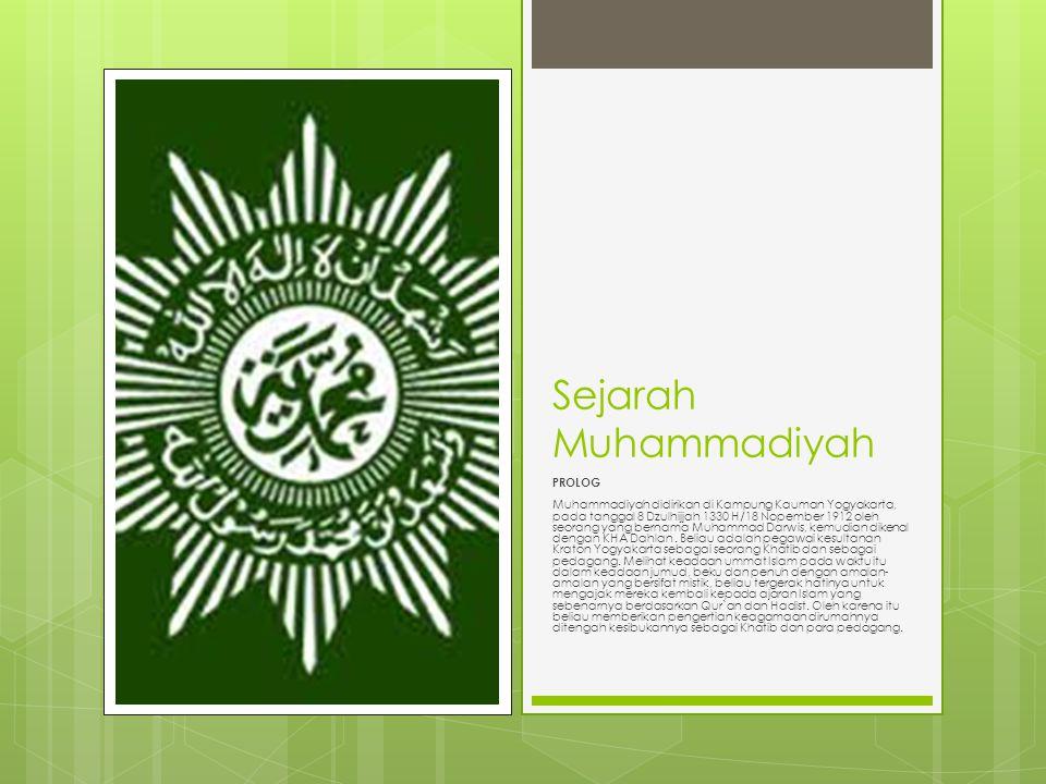 PROLOG Muhammadiyah didirikan di Kampung Kauman Yogyakarta, pada tanggal 8 Dzulhijjah 1330 H/18 Nopember 1912 oleh seorang yang bernama Muhammad Darwis, kemudian dikenal dengan KHA Dahlan.
