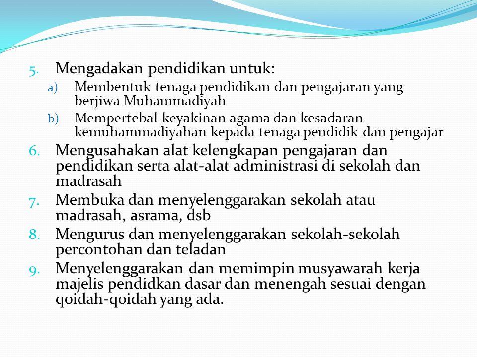 5. Mengadakan pendidikan untuk: a) Membentuk tenaga pendidikan dan pengajaran yang berjiwa Muhammadiyah b) Mempertebal keyakinan agama dan kesadaran k