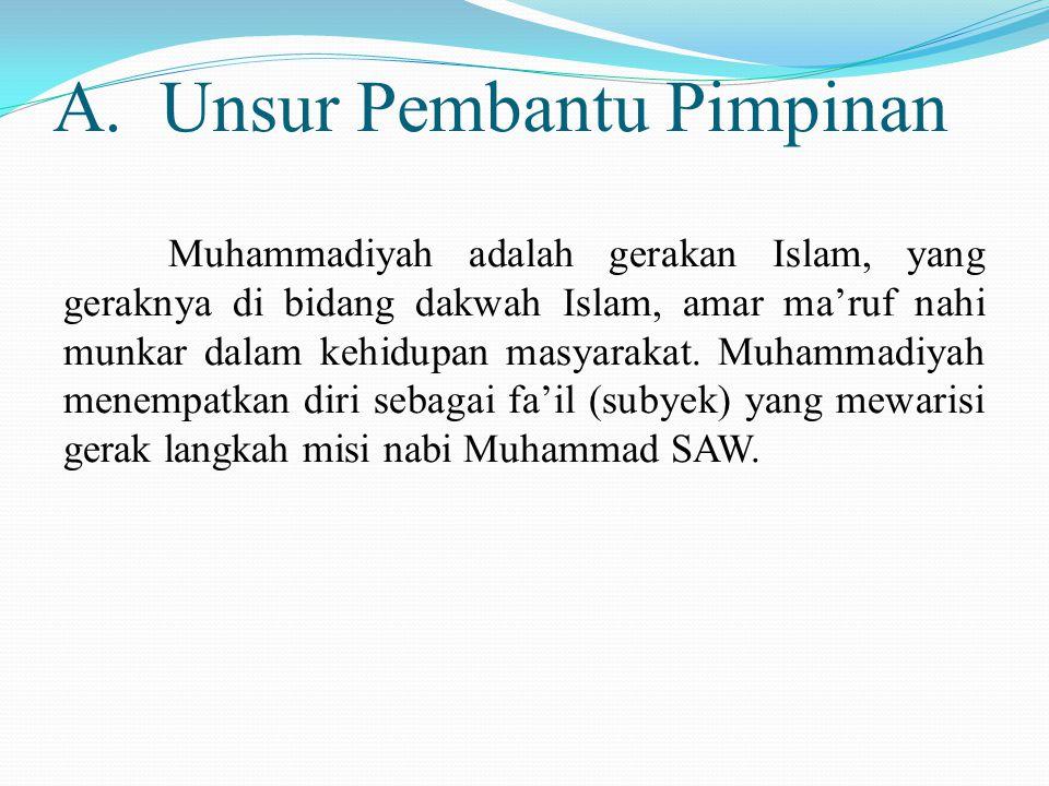 A. Unsur Pembantu Pimpinan Muhammadiyah adalah gerakan Islam, yang geraknya di bidang dakwah Islam, amar ma'ruf nahi munkar dalam kehidupan masyarakat
