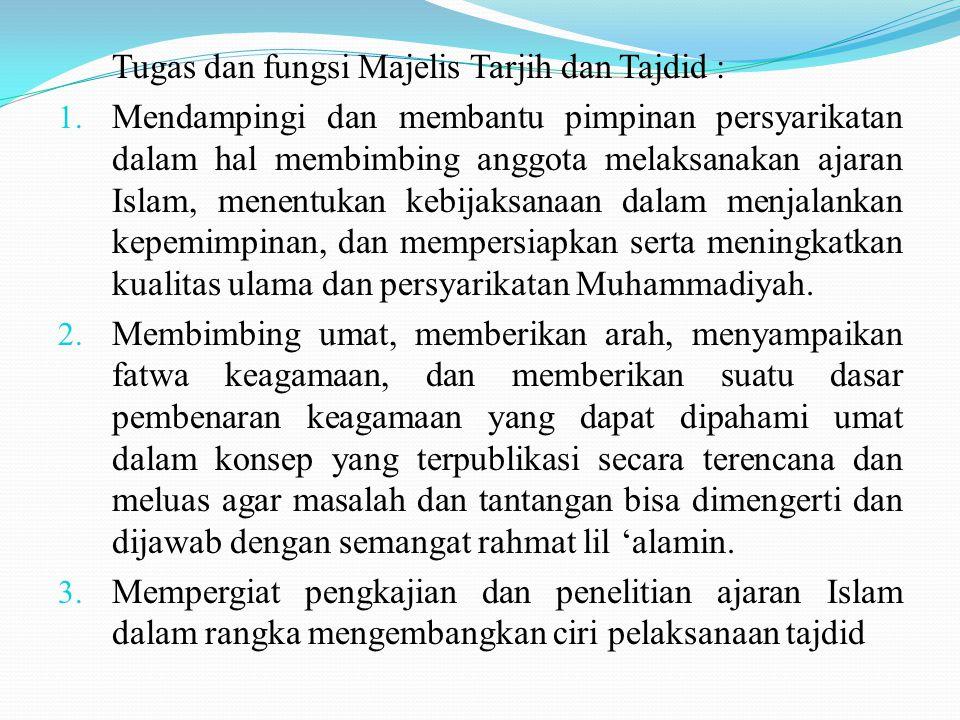 Tugas dan fungsi Majelis Tarjih dan Tajdid : 1.
