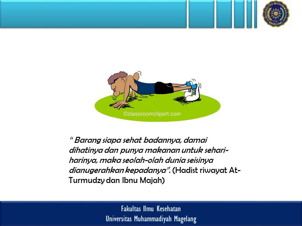 Fakultas Ilmu Kesehatan Universitas Muhammadiyah Magelang Fakultas Ilmu Kesehatan Universitas Muhammadiyah Magelang Barang siapa sehat badannya, damai dihatinya dan punya makanan untuk sehari- harinya, maka seolah-olah dunia seisinya dianugerahkan kepadanya .