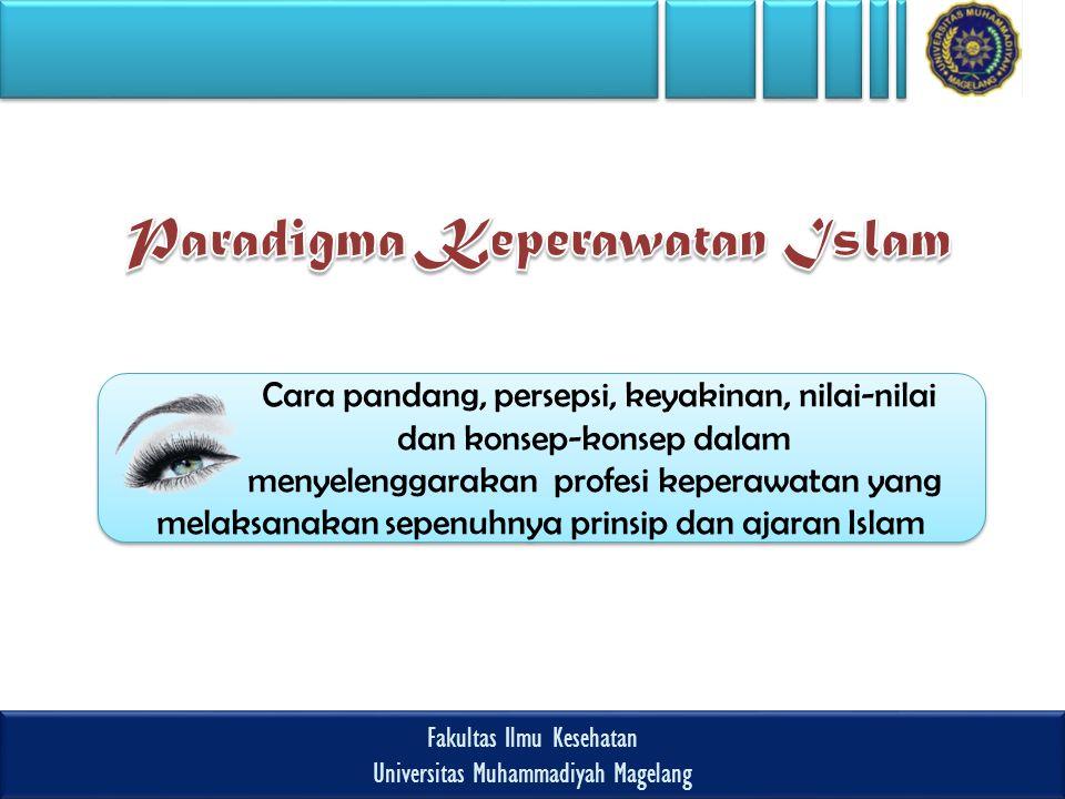 Fakultas Ilmu Kesehatan Universitas Muhammadiyah Magelang Fakultas Ilmu Kesehatan Universitas Muhammadiyah Magelang Cara pandang, persepsi, keyakinan, nilai-nilai dan konsep-konsep dalam menyelenggarakan profesi keperawatan yang melaksanakan sepenuhnya prinsip dan ajaran Islam