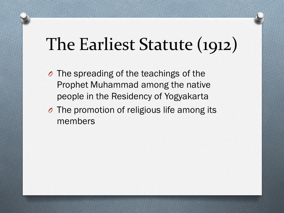The Earliest Statute (1912) O The spreading of the teachings of the Prophet Muhammad among the native people in the Residency of Yogyakarta O The prom