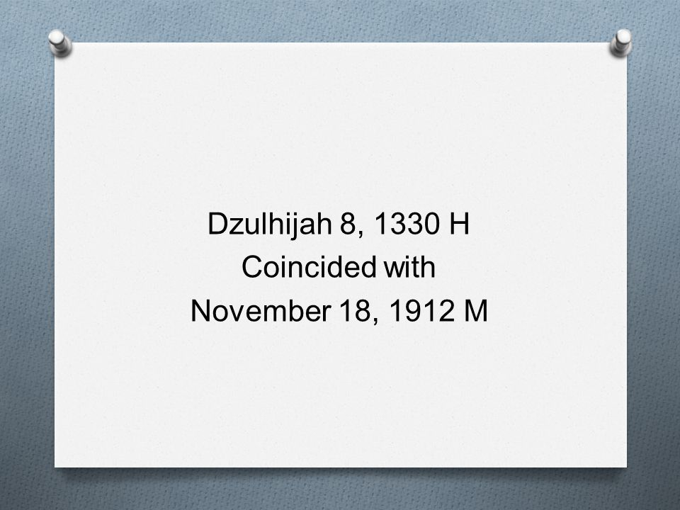 Dzulhijah 8, 1330 H Coincided with November 18, 1912 M