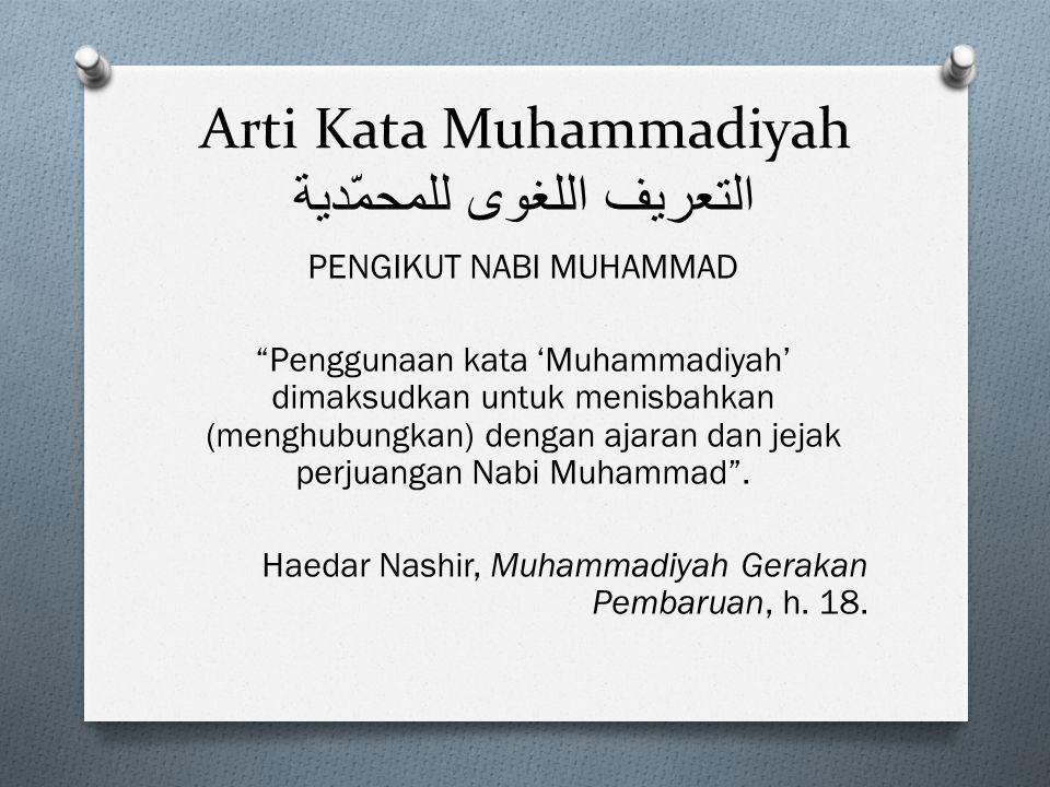"""Arti Kata Muhammadiyah التعريف اللغوى للمحمّدية PENGIKUT NABI MUHAMMAD """"Penggunaan kata 'Muhammadiyah' dimaksudkan untuk menisbahkan (menghubungkan) d"""