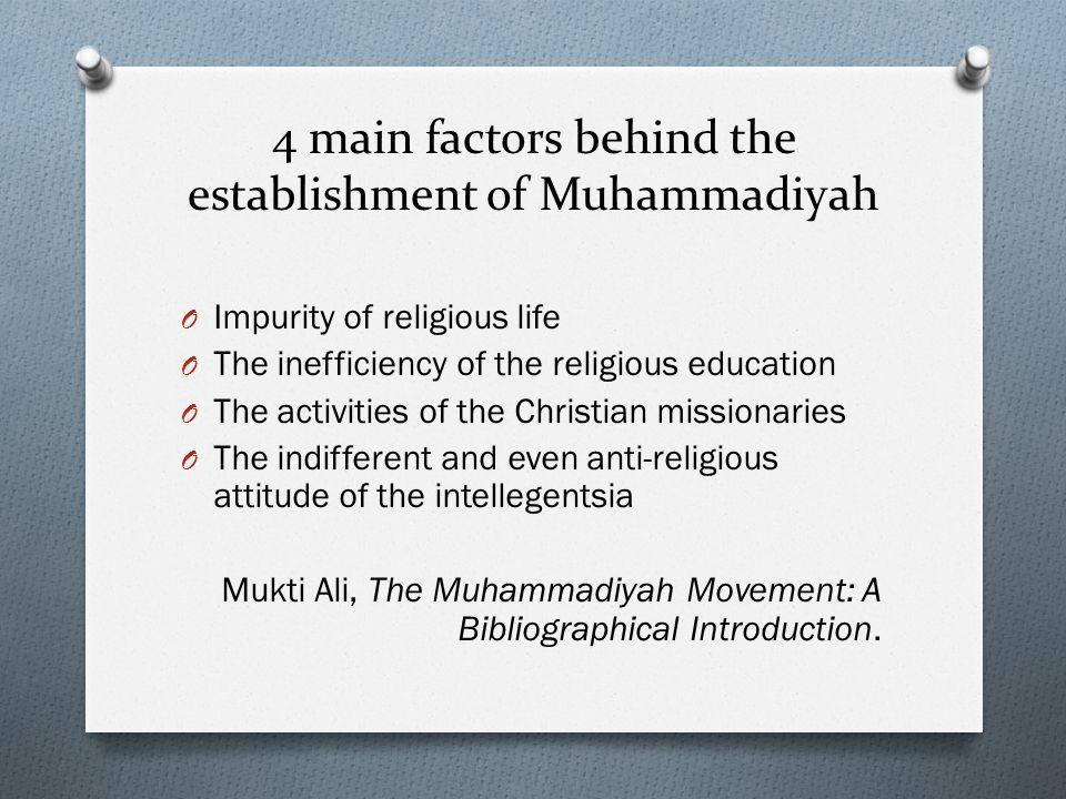 4 main factors behind the establishment of Muhammadiyah O Impurity of religious life O The inefficiency of the religious education O The activities of