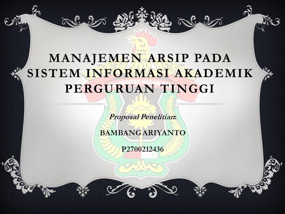 LATAR BELAKANG Arsip merupakan salah satu sumber informasi yang memiliki fungsi penting untuk menunjang proses kegiatan administrasi dan manajemen sebuah institusi Perguruan Tinggi.