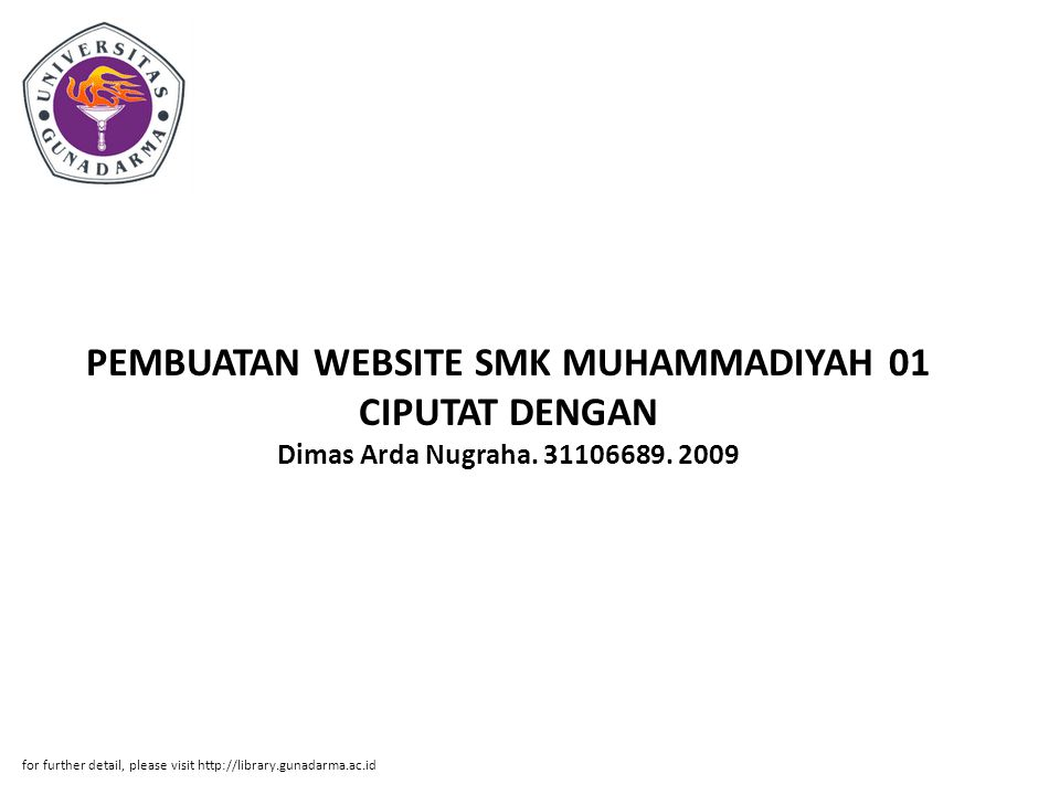 PEMBUATAN WEBSITE SMK MUHAMMADIYAH 01 CIPUTAT DENGAN Dimas Arda Nugraha. 31106689. 2009 for further detail, please visit http://library.gunadarma.ac.i