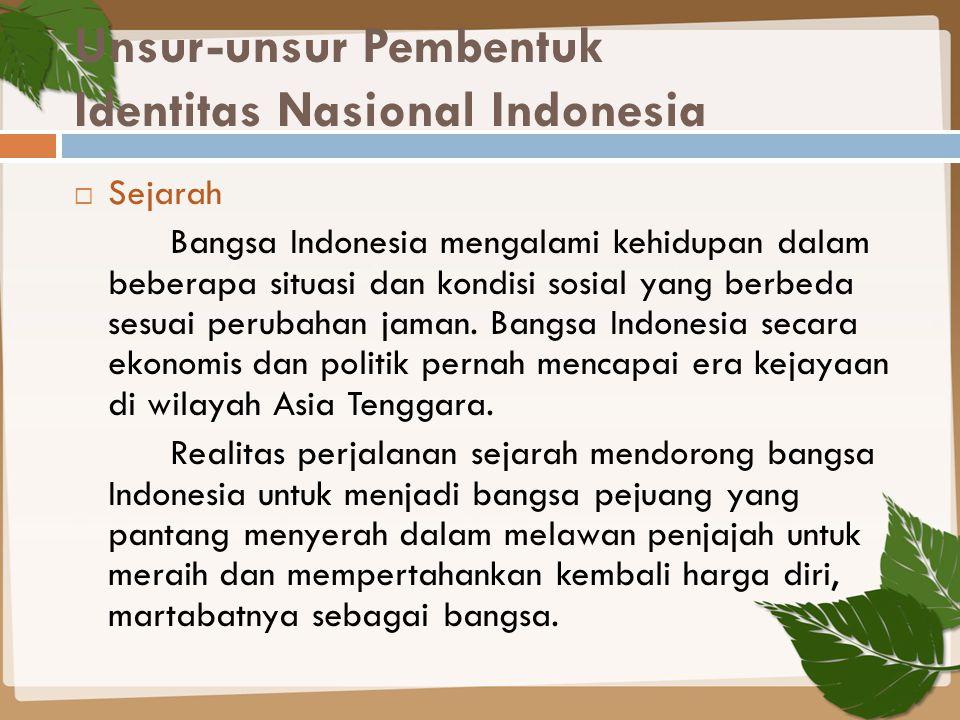 Unsur-unsur Pembentuk Identitas Nasional Indonesia  Sejarah Bangsa Indonesia mengalami kehidupan dalam beberapa situasi dan kondisi sosial yang berbe
