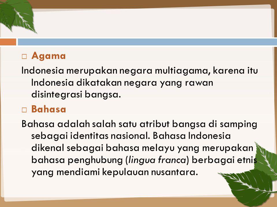  Agama Indonesia merupakan negara multiagama, karena itu Indonesia dikatakan negara yang rawan disintegrasi bangsa.  Bahasa Bahasa adalah salah satu