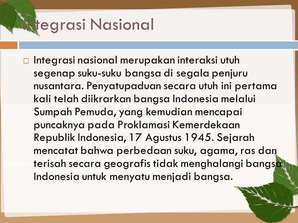 Integrasi Nasional  Integrasi nasional merupakan interaksi utuh segenap suku-suku bangsa di segala penjuru nusantara. Penyatupaduan secara utuh ini p