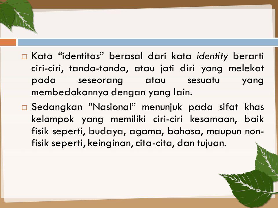 """ Kata """"identitas"""" berasal dari kata identity berarti ciri-ciri, tanda-tanda, atau jati diri yang melekat pada seseorang atau sesuatu yang membedakann"""