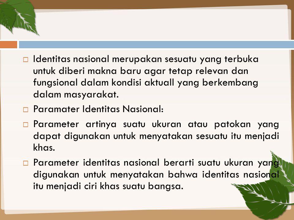  Identitas nasional merupakan sesuatu yang terbuka untuk diberi makna baru agar tetap relevan dan fungsional dalam kondisi aktuall yang berkembang da