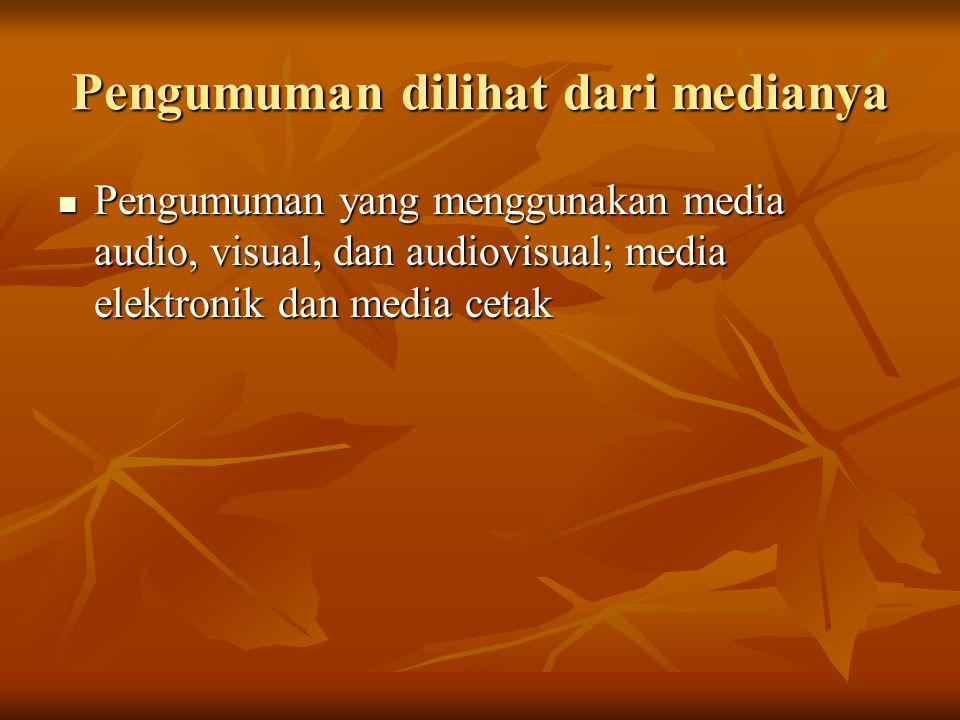 Pengumuman dilihat dari medianya Pengumuman yang menggunakan media audio, visual, dan audiovisual; media elektronik dan media cetak Pengumuman yang me