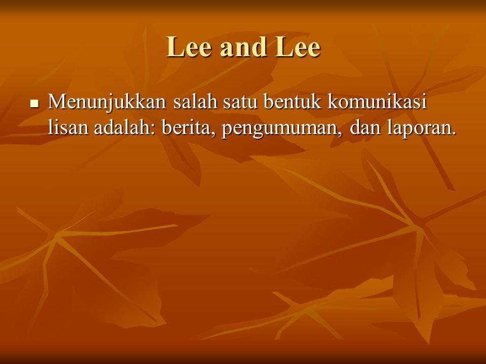 Lee and Lee Menunjukkan salah satu bentuk komunikasi lisan adalah: berita, pengumuman, dan laporan. Menunjukkan salah satu bentuk komunikasi lisan ada