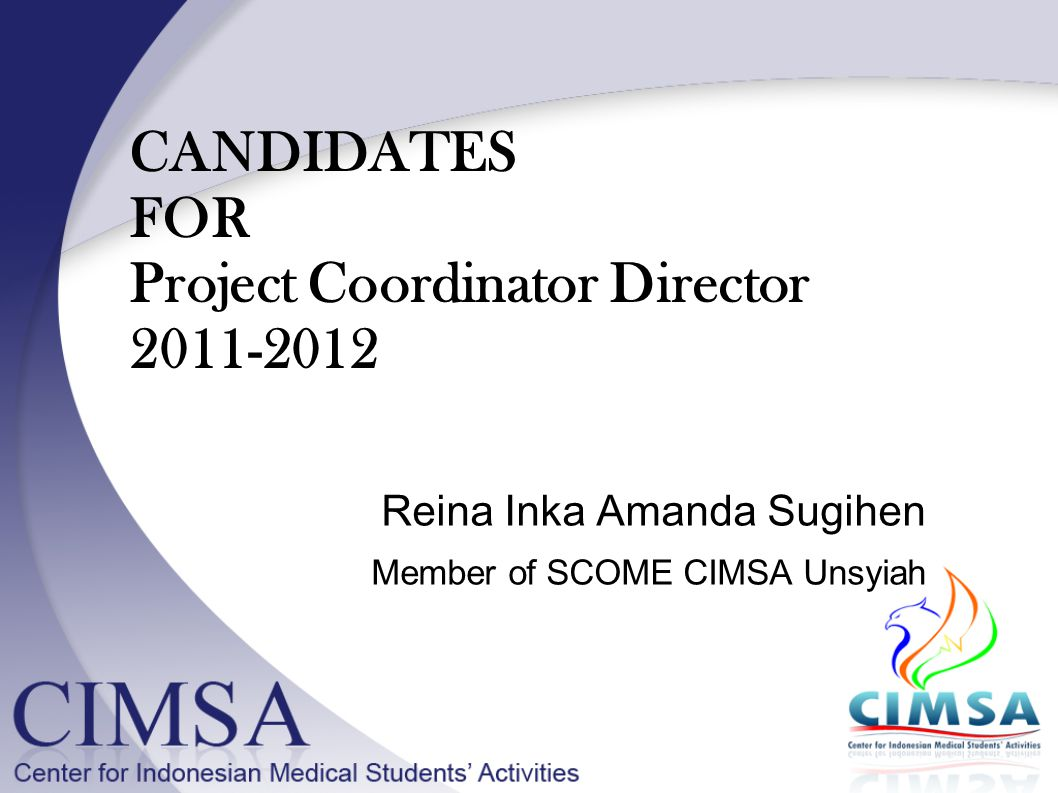 CANDIDATES FOR Project Coordinator Director 2011-2012 Reina Inka Amanda Sugihen Member of SCOME CIMSA Unsyiah
