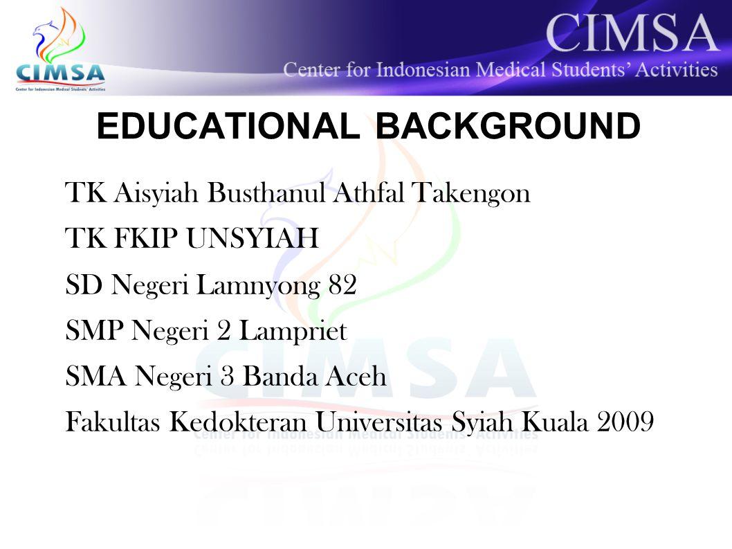 ORGANIZATIONAL EXPERIENCE  Anggota PRAMUKA SMP Negeri 2 Banda Aceh  Redaksi AGITASMA SMA Negeri 3 Banda Aceh  Paduan suara FK UNSYIAH 2009 – present  SCOME CIMSA UNSYIAH 2009 - present