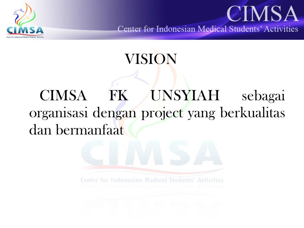 MISION Menciptakan project-project yang berkualitas dan bermanfaat dengan cara menampung semua ide kreatif member CIMSA FK UNSYIAH.