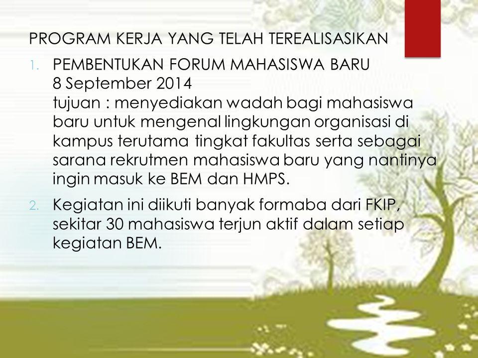 PROGRAM KERJA YANG TELAH TEREALISASIKAN 1. PEMBENTUKAN FORUM MAHASISWA BARU 8 September 2014 tujuan : menyediakan wadah bagi mahasiswa baru untuk meng