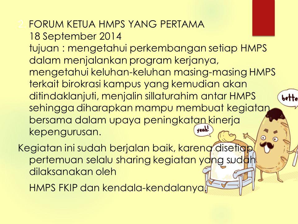 2. FORUM KETUA HMPS YANG PERTAMA 18 September 2014 tujuan : mengetahui perkembangan setiap HMPS dalam menjalankan program kerjanya, mengetahui keluhan