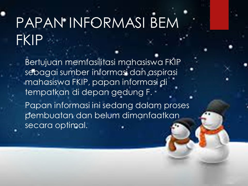 PAPAN INFORMASI BEM FKIP Bertujuan memfasilitasi mahasiswa FKIP sebagai sumber informasi dan aspirasi mahasiswa FKIP, papan informasi di tempatkan di